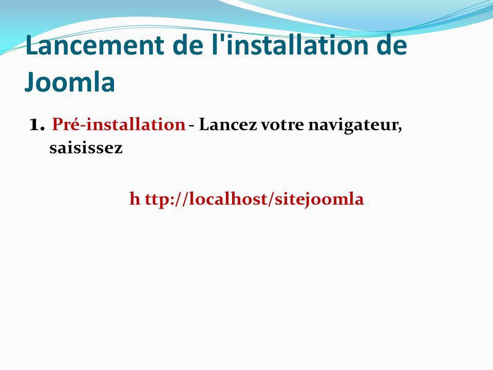 Lancement de l'installation de Joomla 1. Pré-installation - Lancez votre navigateur, saisissez h ttp://localhost/sitejoomla