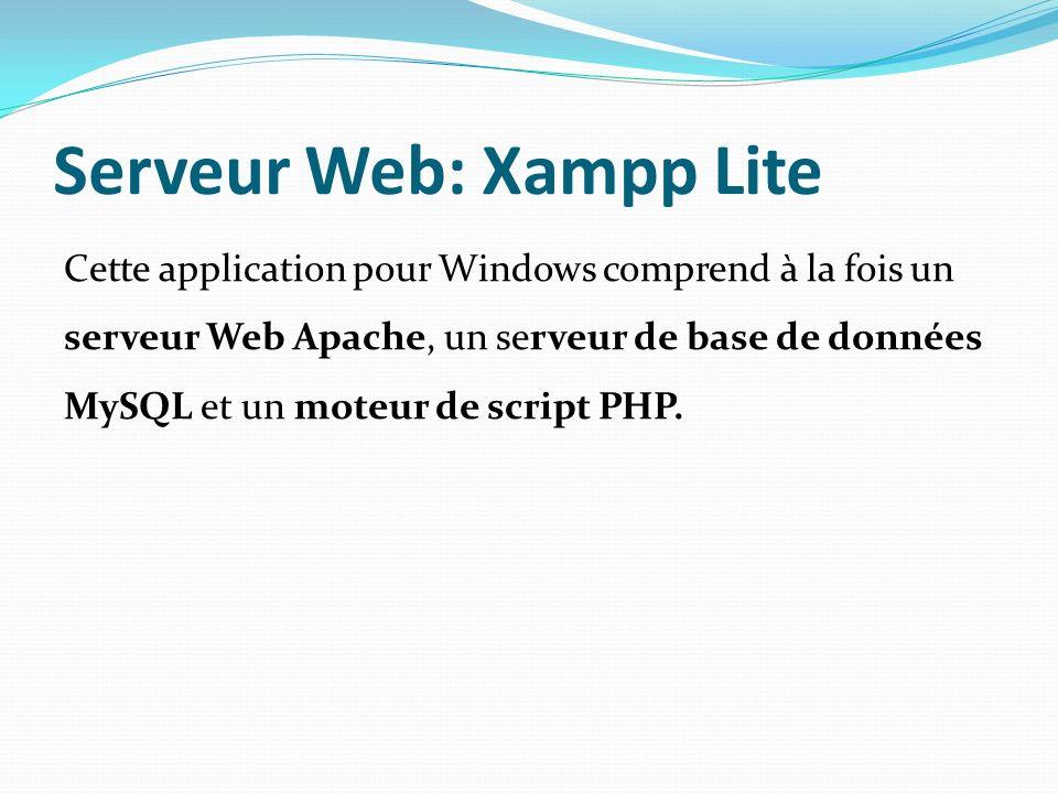 Serveur Web: Xampp Lite Cette application pour Windows comprend à la fois un serveur Web Apache, un serveur de base de données MySQL et un moteur de s