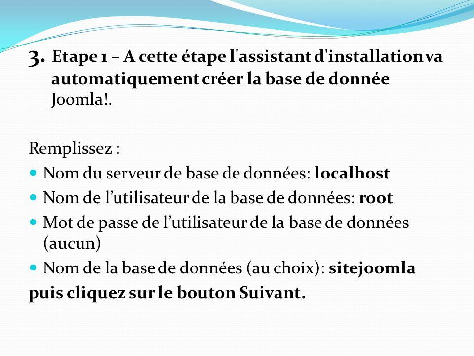 3. Etape 1 – A cette étape l'assistant d'installation va automatiquement créer la base de donnée Joomla!. Remplissez : Nom du serveur de base de donné