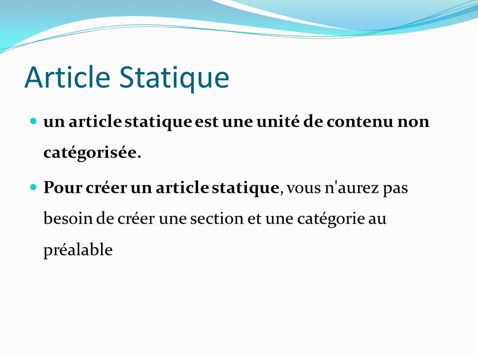 Article Statique un article statique est une unité de contenu non catégorisée. Pour créer un article statique, vous n'aurez pas besoin de créer une se
