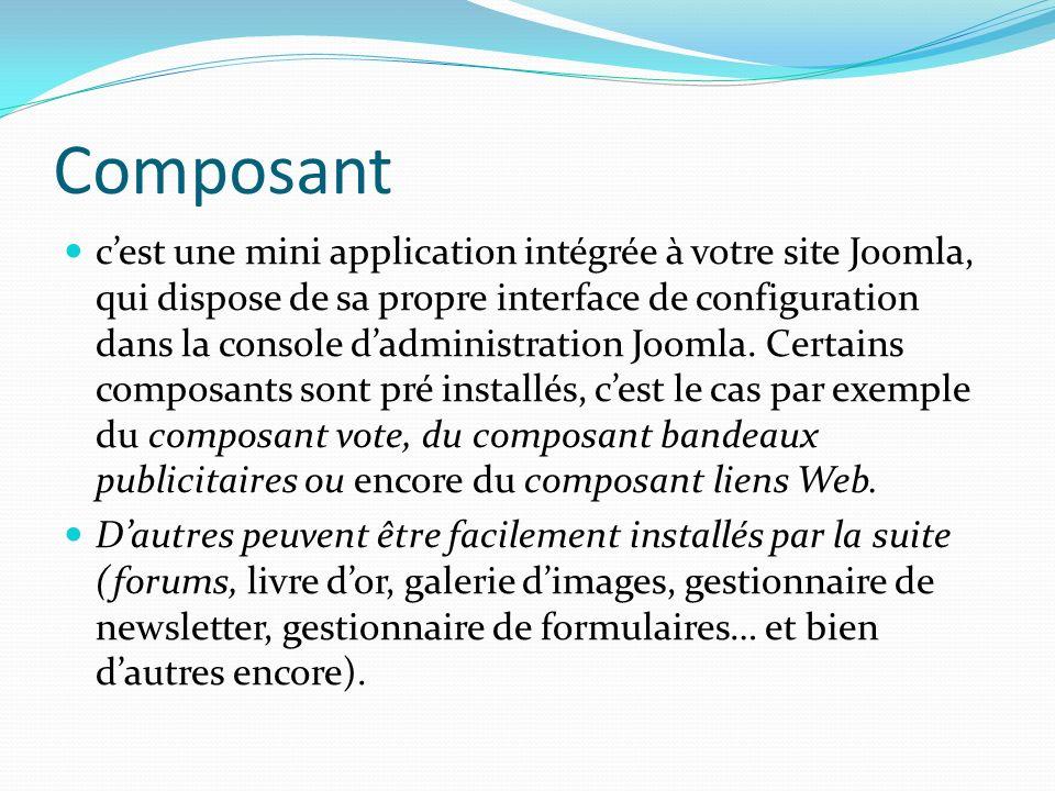 Composant cest une mini application intégrée à votre site Joomla, qui dispose de sa propre interface de configuration dans la console dadministration