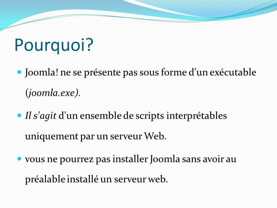 Joomla! ne se présente pas sous forme d'un exécutable (joomla.exe). Il s'agit d'un ensemble de scripts interprétables uniquement par un serveur Web. v