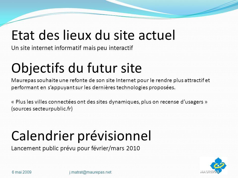 Etat des lieux du site actuel Un site internet informatif mais peu interactif Objectifs du futur site Maurepas souhaite une refonte de son site Internet pour le rendre plus attractif et performant en sappuyant sur les dernières technologies proposées.