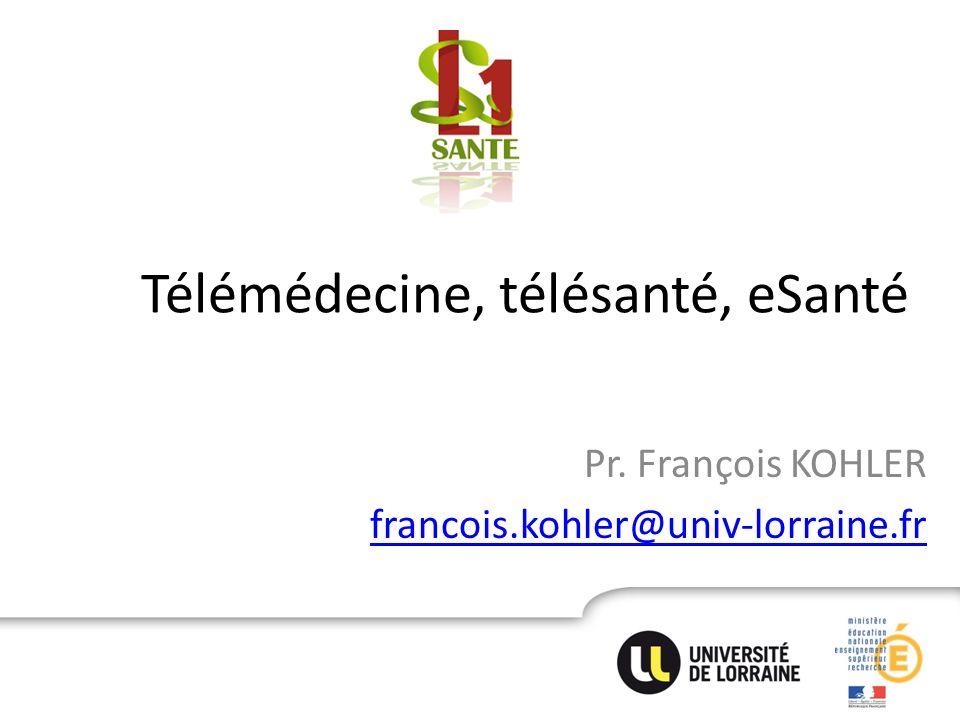 Télémédecine, télésanté, eSanté Pr. François KOHLER francois.kohler@univ-lorraine.fr