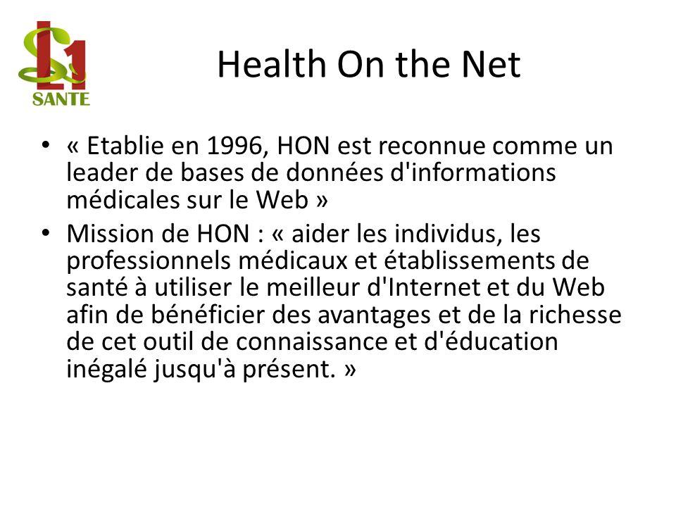 Health On the Net « Etablie en 1996, HON est reconnue comme un leader de bases de données d'informations médicales sur le Web » Mission de HON : « aid