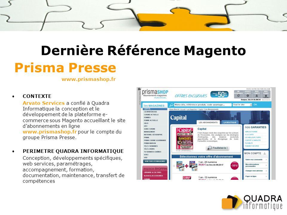 Dernière Référence Magento Prisma Presse www.prismashop.fr CONTEXTE Arvato Services a confié à Quadra Informatique la conception et le développement de la plateforme e- commerce sous Magento accueillant le site dabonnements en ligne www.prismashop.fr pour le compte du groupe Prisma Presse.