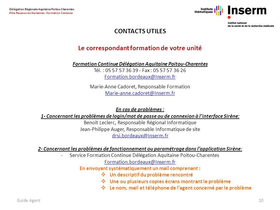 Délégation Régionale Aquitaine Poitou-Charentes Pôle Ressources Humaines - Formation Continue 10 CONTACTS UTILES Le correspondant formation de votre unité Formation Continue Délégation Aquitaine Poitou-Charentes Tél.
