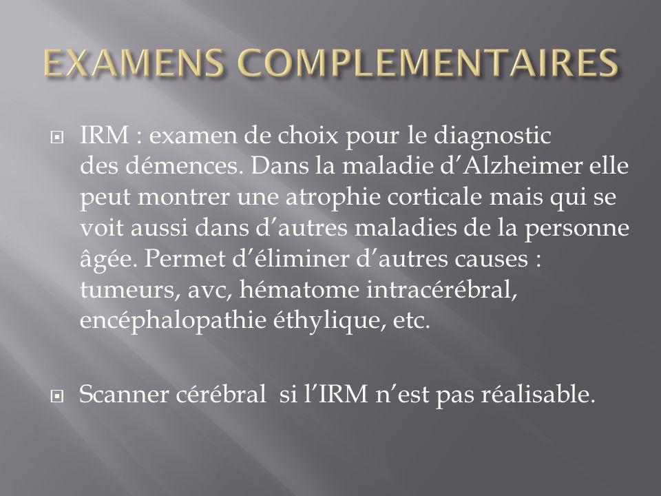 IRM : examen de choix pour le diagnostic des démences. Dans la maladie dAlzheimer elle peut montrer une atrophie corticale mais qui se voit aussi dans