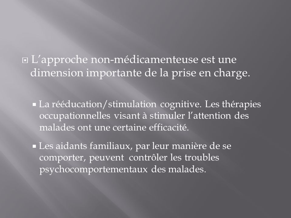 Lapproche non-médicamenteuse est une dimension importante de la prise en charge. La rééducation/stimulation cognitive. Les thérapies occupationnelles