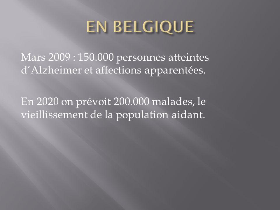 Mars 2009 : 150.000 personnes atteintes dAlzheimer et affections apparentées. En 2020 on prévoit 200.000 malades, le vieillissement de la population a