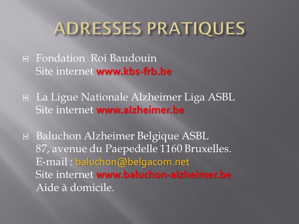 Fondation Roi Baudouin www.kbs-frb.be Site internet www.kbs-frb.be La Ligue Nationale Alzheimer Liga ASBL www.alzheimer.be Site internet www.alzheimer