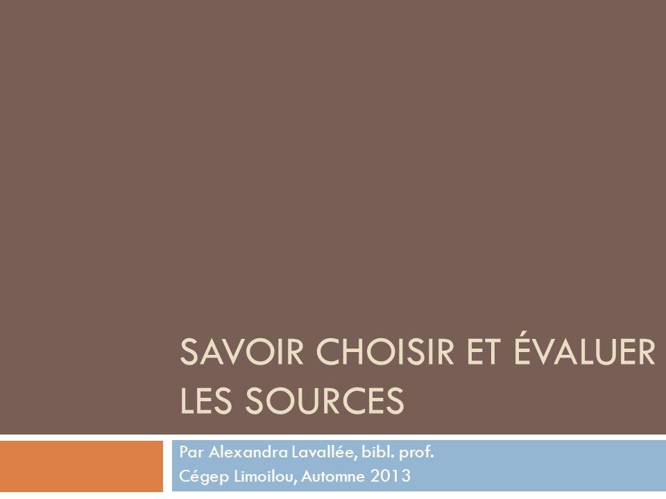 SAVOIR CHOISIR ET ÉVALUER LES SOURCES Par Alexandra Lavallée, bibl.