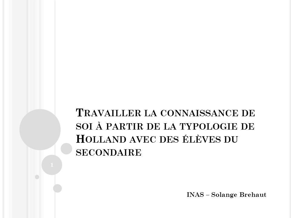 T RAVAILLER LA CONNAISSANCE DE SOI À PARTIR DE LA TYPOLOGIE DE H OLLAND AVEC DES ÉLÈVES DU SECONDAIRE INAS – Solange Brehaut 1