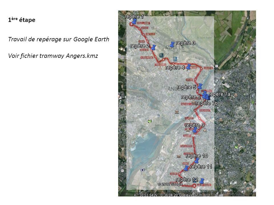 Travail de repérage sur Google Earth Voir fichier tramway Angers.kmz 1 ère étape