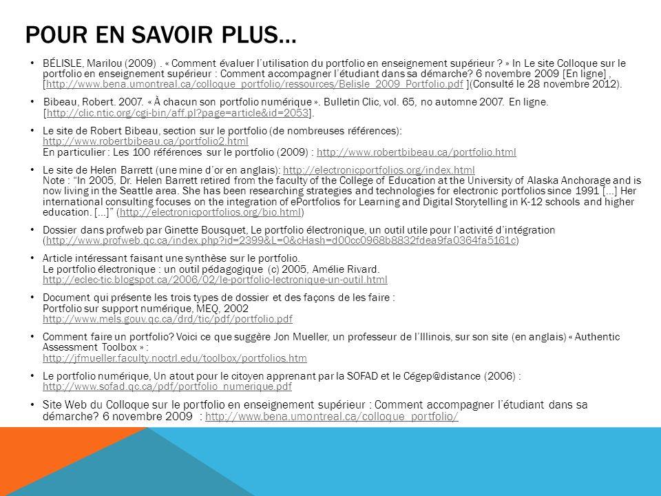 POUR EN SAVOIR PLUS… BÉLISLE, Marilou (2009). « Comment évaluer lutilisation du portfolio en enseignement supérieur ? » In Le site Colloque sur le por
