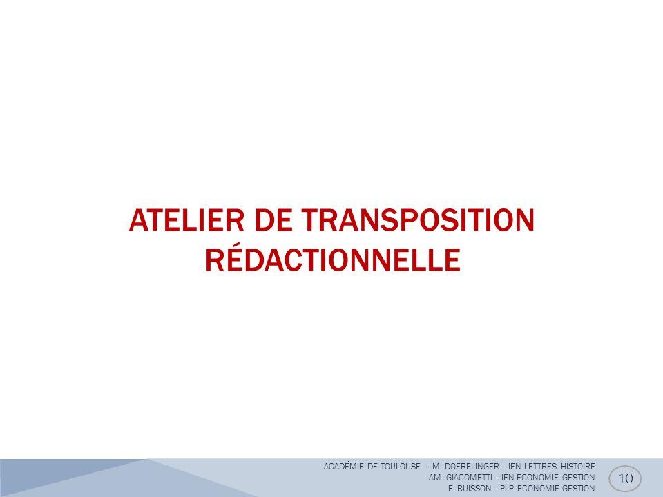 ATELIER DE TRANSPOSITION RÉDACTIONNELLE 10 ACADÉMIE DE TOULOUSE – M. DOERFLINGER - IEN LETTRES HISTOIRE AM. GIACOMETTI - IEN ECONOMIE GESTION F. BUISS