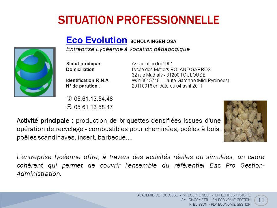 SITUATION PROFESSIONNELLE 11 Eco EvolutionEco Evolution SCHOLA INGENIOSA Entreprise Lycéenne à vocation pédagogique Statut juridique Association loi 1