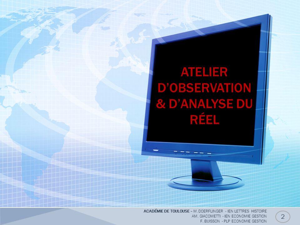 ATELIER DOBSERVATION & DANALYSE DU RÉEL 2 ACADÉMIE DE TOULOUSE – M. DOERFLINGER - IEN LETTRES HISTOIRE AM. GIACOMETTI - IEN ECONOMIE GESTION F. BUISSO