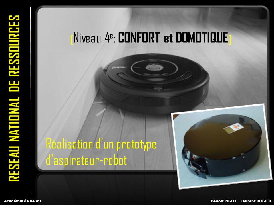 Benoit PIGOT – Laurent ROGIERAcadémie de Reims [ Niveau 4 e : CONFORT et DOMOTIQUE ] Réalisation dun prototype daspirateur-robot