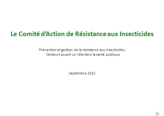 Le Comité dAction de Résistance aux Insecticides Prévention et gestion de la résistance aux insecticides: Vecteurs jouant un rôle dans la santé publiq