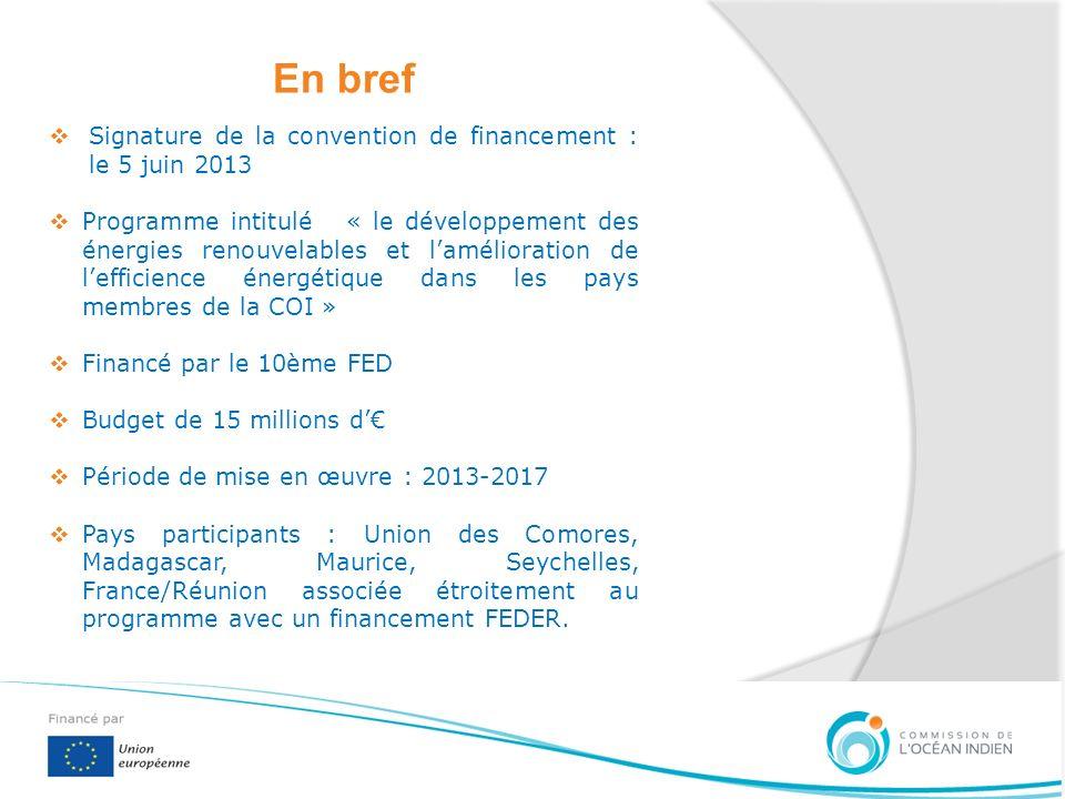 En bref Signature de la convention de financement : le 5 juin 2013 Programme intitulé « le développement des énergies renouvelables et lamélioration d