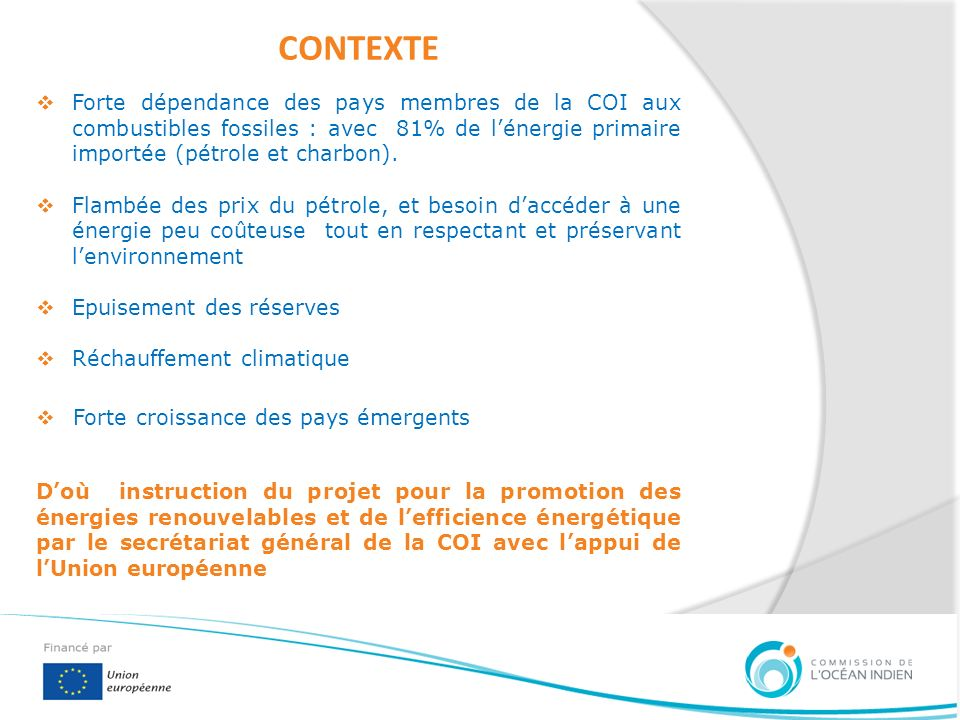 CONTEXTE Forte dépendance des pays membres de la COI aux combustibles fossiles : avec 81% de lénergie primaire importée (pétrole et charbon). Flambée