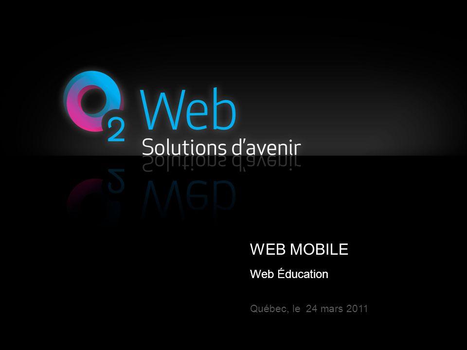 WEB MOBILE Web Éducation Québec, le 24 mars 2011