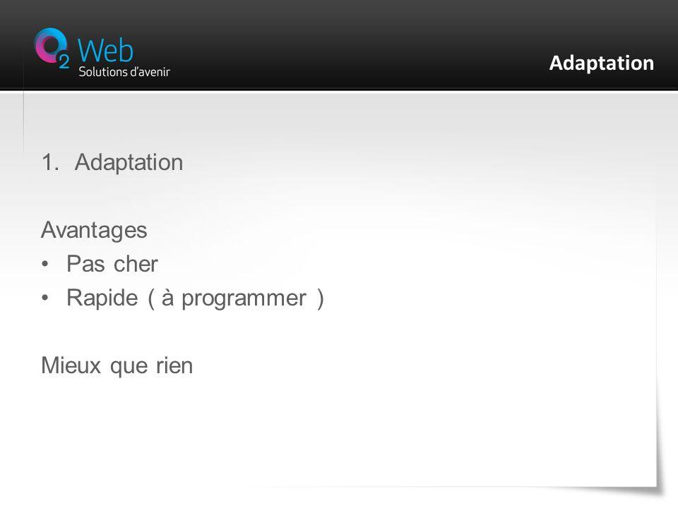1.Adaptation Avantages Pas cher Rapide ( à programmer ) Mieux que rien Adaptation