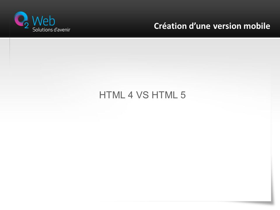 HTML 4 VS HTML 5 Création dune version mobile