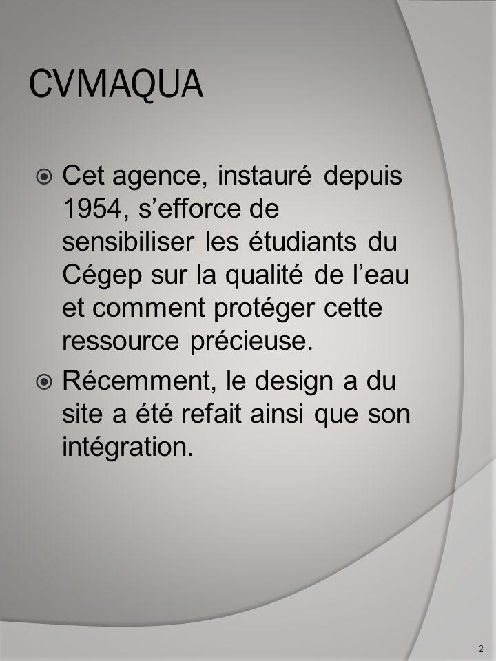 CVMAQUA Cet agence, instauré depuis 1954, sefforce de sensibiliser les étudiants du Cégep sur la qualité de leau et comment protéger cette ressource précieuse.