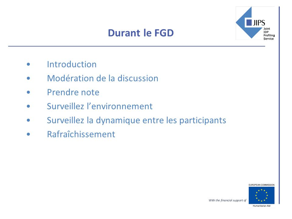 Durant le FGD Introduction Modération de la discussion Prendre note Surveillez lenvironnement Surveillez la dynamique entre les participants Rafraîchissement