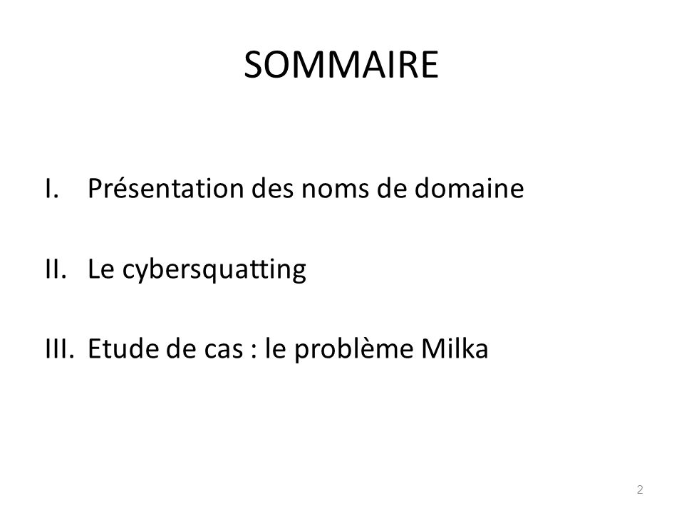 SOMMAIRE I.Présentation des noms de domaine II.Le cybersquatting III.Etude de cas : le problème Milka 2