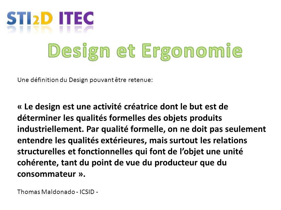 Une définition du Design pouvant être retenue: « Le design est une activité créatrice dont le but est de déterminer les qualités formelles des objets