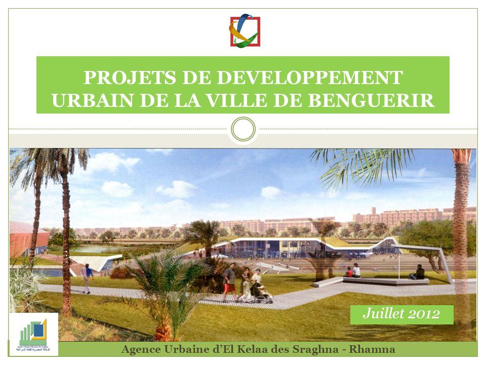 Agence Urbaine dEl Kelaa des Sraghna - Rhamna PROJETS DE DEVELOPPEMENT URBAIN DE LA VILLE DE BENGUERIR Juillet 2012
