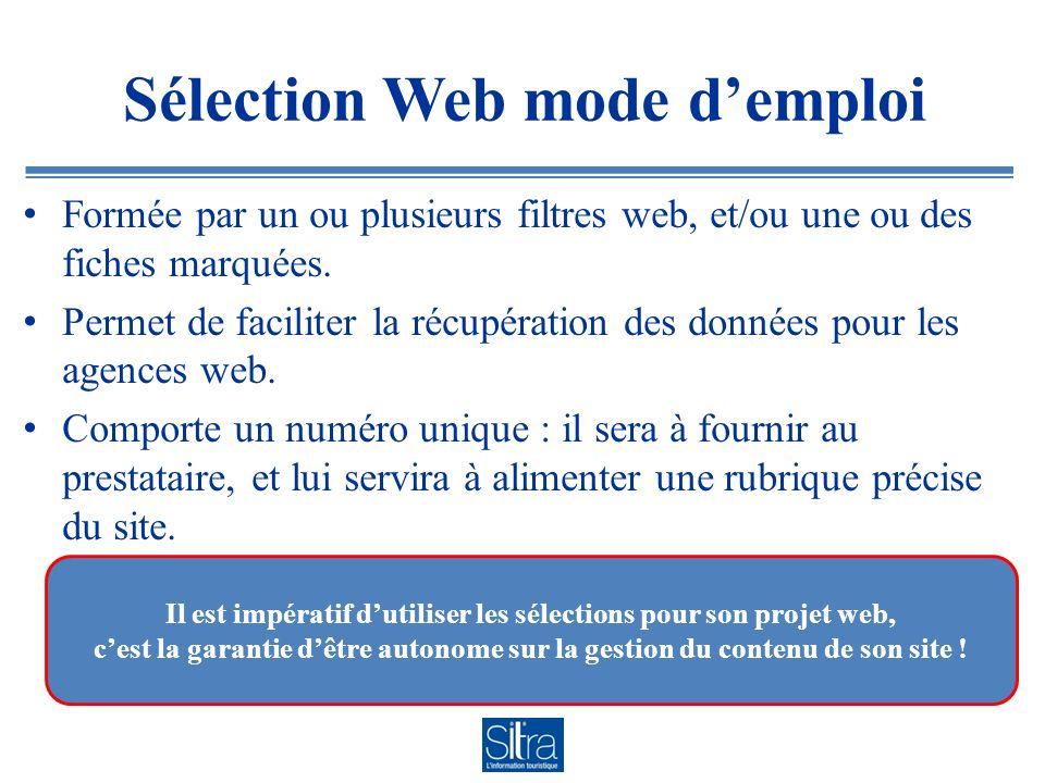 Sélection Web mode demploi Formée par un ou plusieurs filtres web, et/ou une ou des fiches marquées. Permet de faciliter la récupération des données p