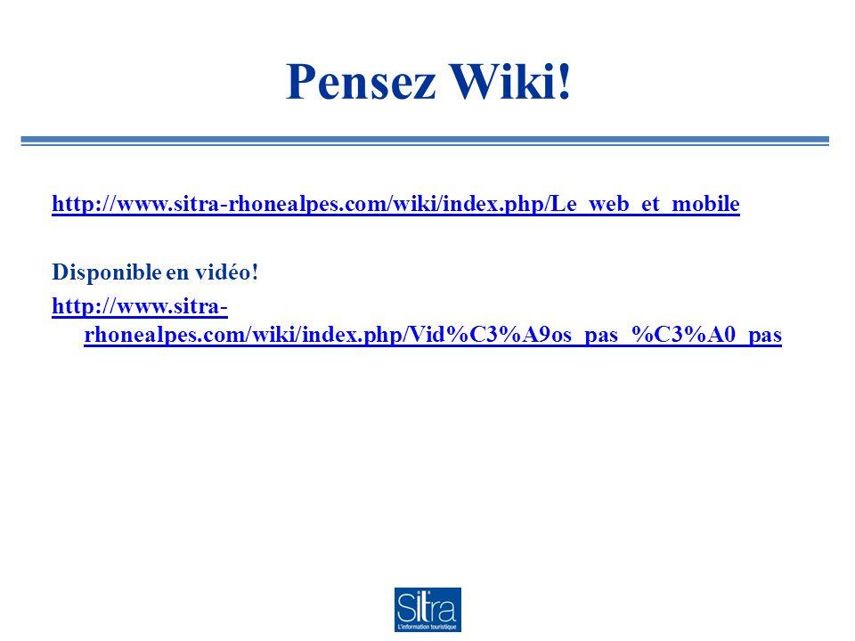Pensez Wiki. http://www.sitra-rhonealpes.com/wiki/index.php/Le_web_et_mobile Disponible en vidéo.