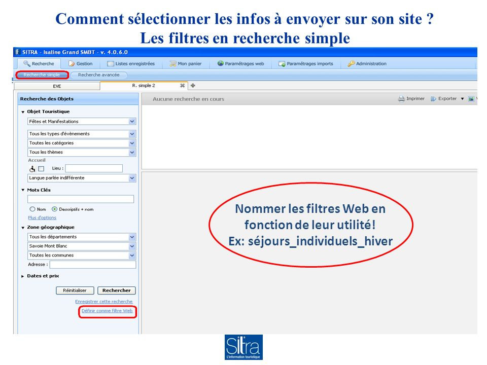 Comment sélectionner les infos à envoyer sur son site ? Les filtres en recherche simple Nommer les filtres Web en fonction de leur utilité! Ex: séjour
