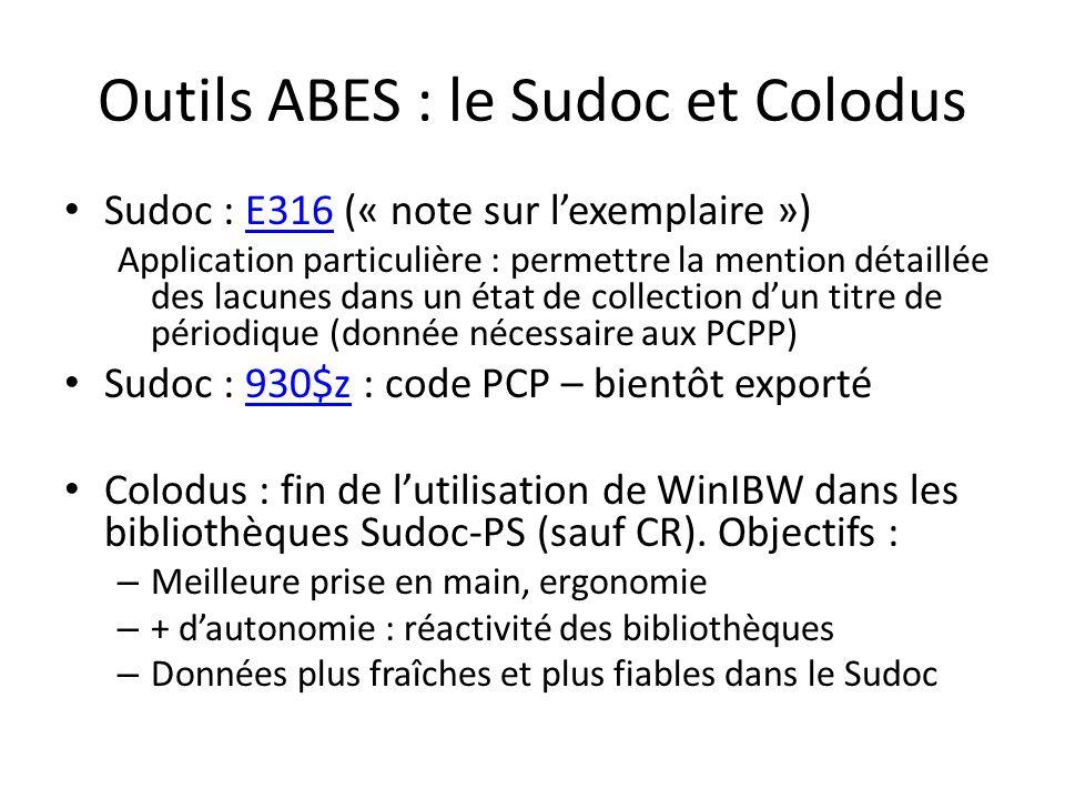 Outils ABES : le Sudoc et Colodus Sudoc : E316 (« note sur lexemplaire »)E316 Application particulière : permettre la mention détaillée des lacunes dans un état de collection dun titre de périodique (donnée nécessaire aux PCPP) Sudoc : 930$z : code PCP – bientôt exporté930$z Colodus : fin de lutilisation de WinIBW dans les bibliothèques Sudoc-PS (sauf CR).
