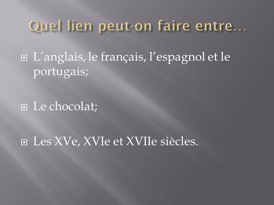 Langlais, le français, lespagnol et le portugais; Le chocolat; Les XVe, XVIe et XVIIe siècles.