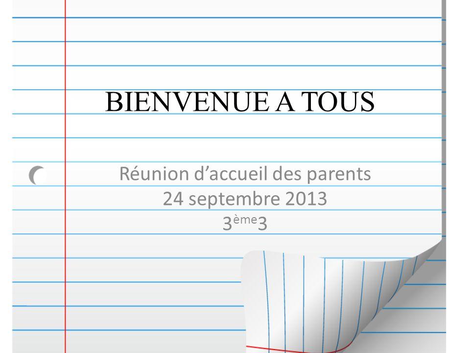BIENVENUE A TOUS Réunion daccueil des parents 24 septembre 2013 3 ème 3