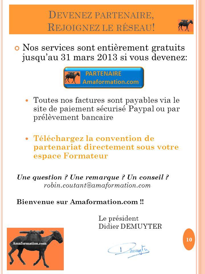 Amaformation.com D EVENEZ PARTENAIRE, R EJOIGNEZ LE RÉSEAU ! Nos services sont entièrement gratuits jusquau 31 mars 2013 si vous devenez: Toutes nos f