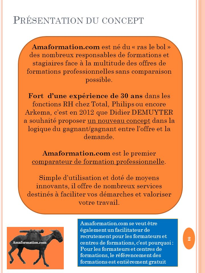 Amaformation.com P RÉSENTATION DU CONCEPT Amaformation.com est né du « ras le bol » des nombreux responsables de formations et stagiaires face à la mu