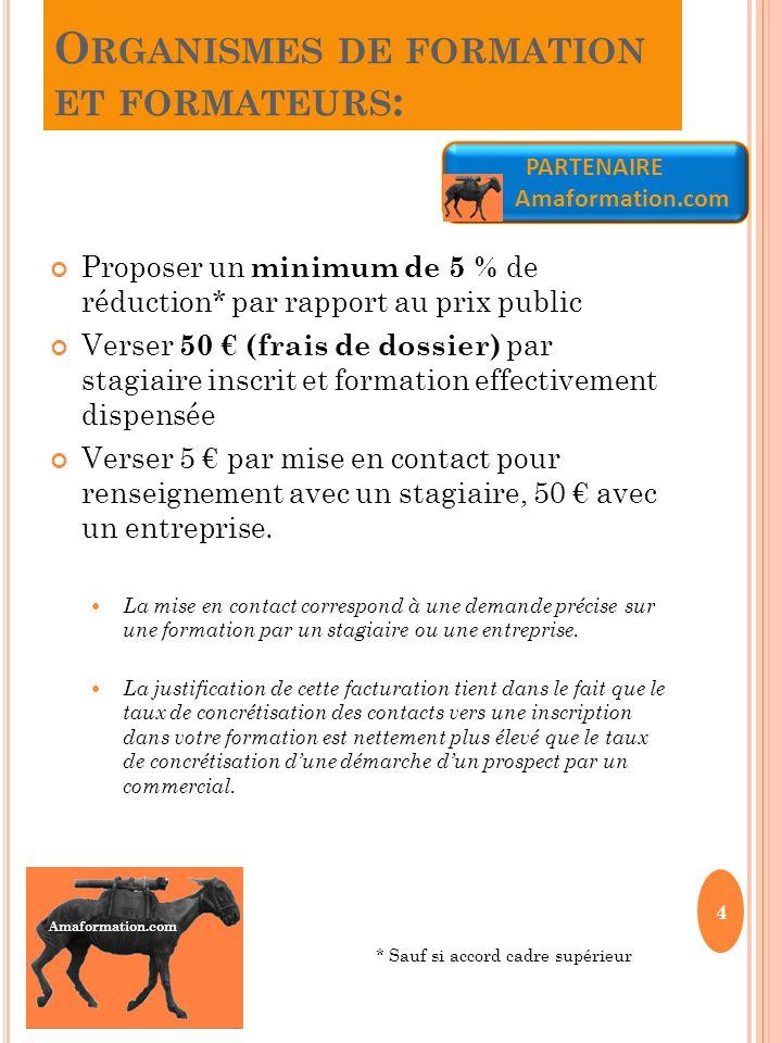 O RGANISMES DE FORMATION ET FORMATEURS : Proposer un minimum de 5 % de réduction* par rapport au prix public Verser 50 (frais de dossier) par stagiair