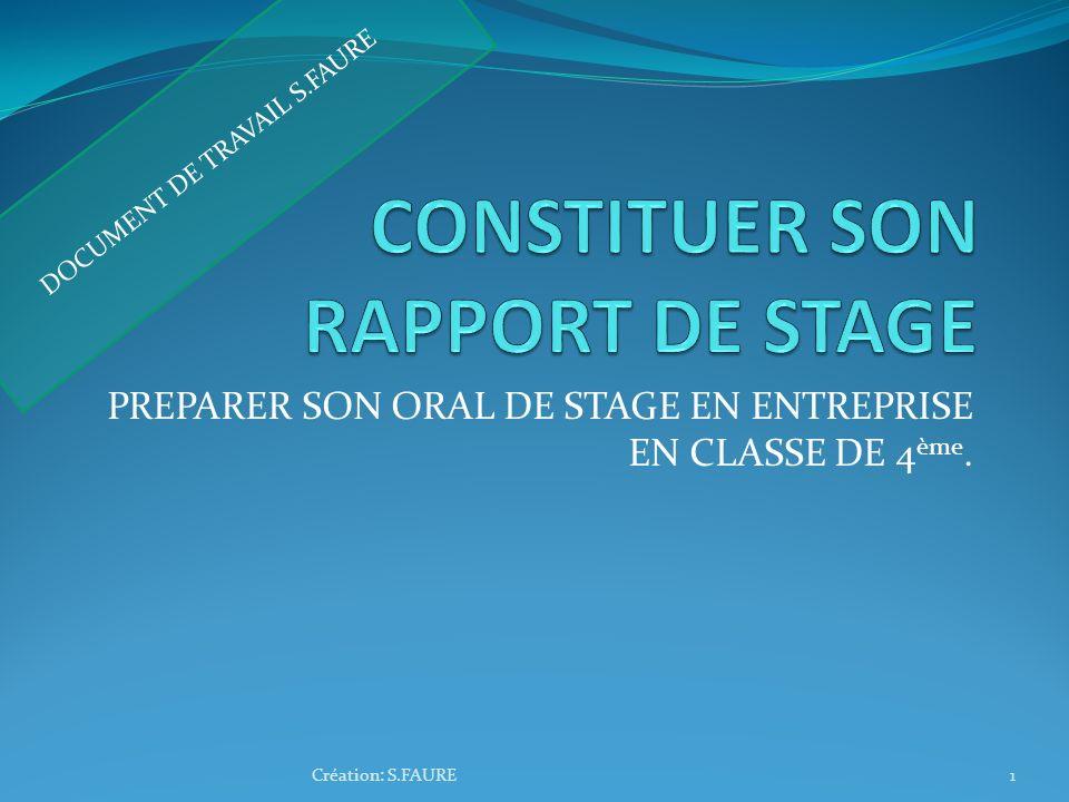 PREPARER SON ORAL DE STAGE EN ENTREPRISE EN CLASSE DE 4 ème. Création: S.FAURE1 DOCUMENT DE TRAVAIL S.FAURE