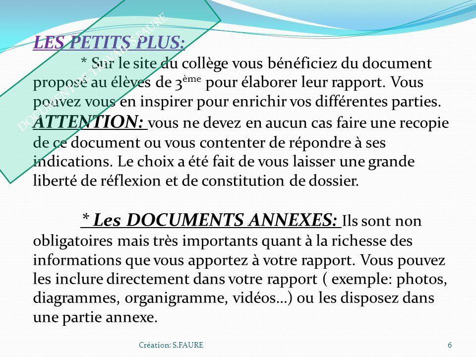 Création: S.FAURE6 LES PETITS PLUS: * Sur le site du collège vous bénéficiez du document proposé au élèves de 3 ème pour élaborer leur rapport. Vous p