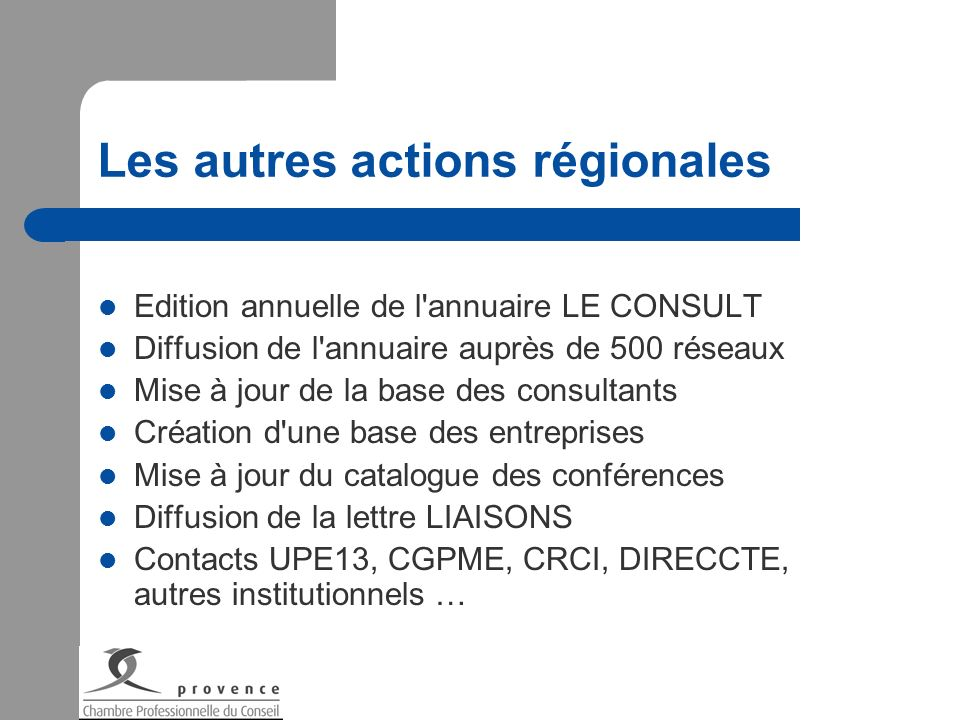 Les autres actions régionales Edition annuelle de l'annuaire LE CONSULT Diffusion de l'annuaire auprès de 500 réseaux Mise à jour de la base des consu