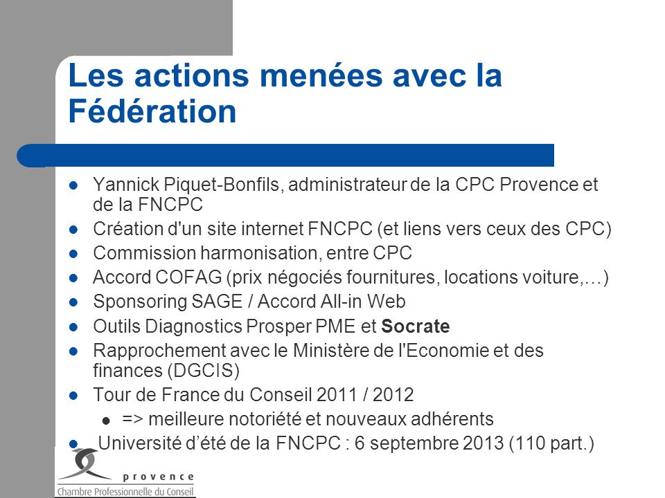 Les actions menées avec la Fédération Yannick Piquet-Bonfils, administrateur de la CPC Provence et de la FNCPC Création d'un site internet FNCPC (et l