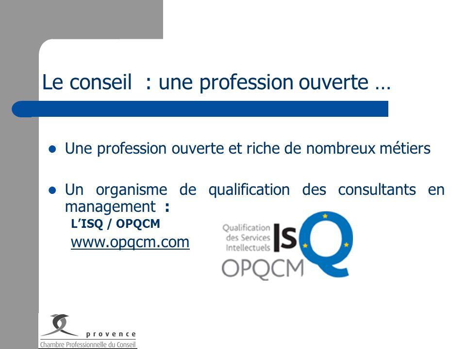 Le conseil : une profession ouverte … Une profession ouverte et riche de nombreux métiers Un organisme de qualification des consultants en management