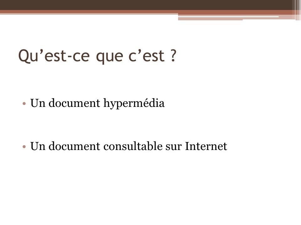 Quest-ce que cest ? Un document hypermédia Un document consultable sur Internet