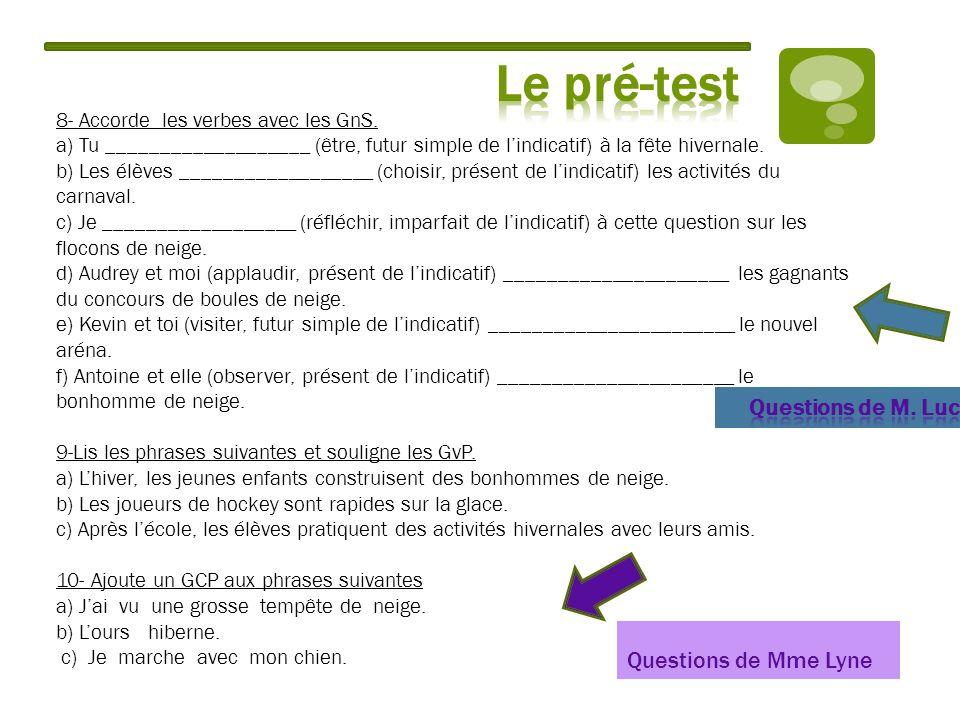Questions de Mme Lyne 8- Accorde les verbes avec les GnS. a) Tu ___________________ (être, futur simple de lindicatif) à la fête hivernale. b) Les élè